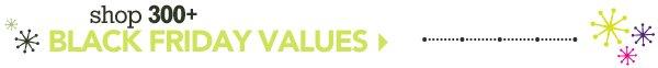 Shop 300+ Black Friday Values »