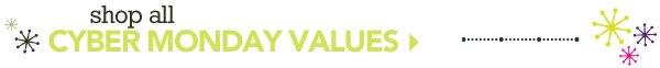 Shop Cyber Monday Values »