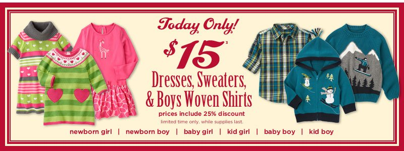 Today Only! $15(3) Dresses, woven shirts, sweaters. Prices include 25% discount. Limited time only. While supplies last.