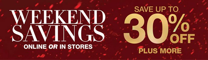 Weekend Savings Online Or In Stores: Save up to 30% Off Plus More