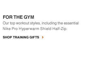 FOR THE GYM | Our top workout styles, including the essential Nike Pro Hyperwarm Shield Half-Zip. | SHOP TRAINING GIFTS
