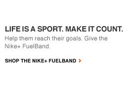 LIFE IS A SPORT. | Make it Count. Help them reach their goals. Give the Nike+ FuelBand. | SHOP THE NIKE+ FUELBAND