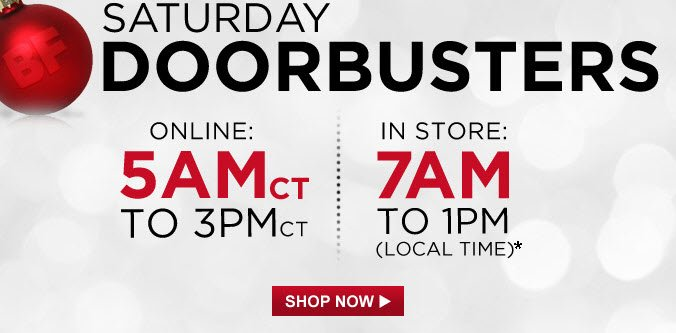 SATURDAY DOORBUSTERS - Online: 5 AMct To 3PMct | In Store: 7AM To 1PM (local time) | SHOP NOW
