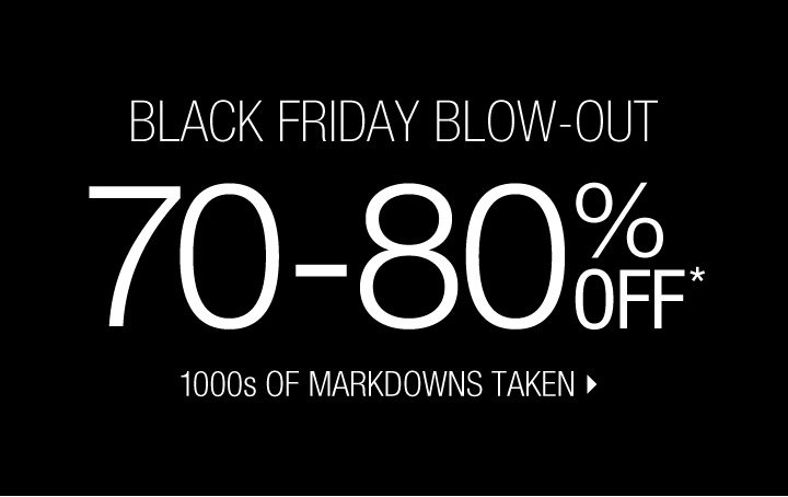 BLACK FRIDAY BLOW-OUT 70%-80% OFF*