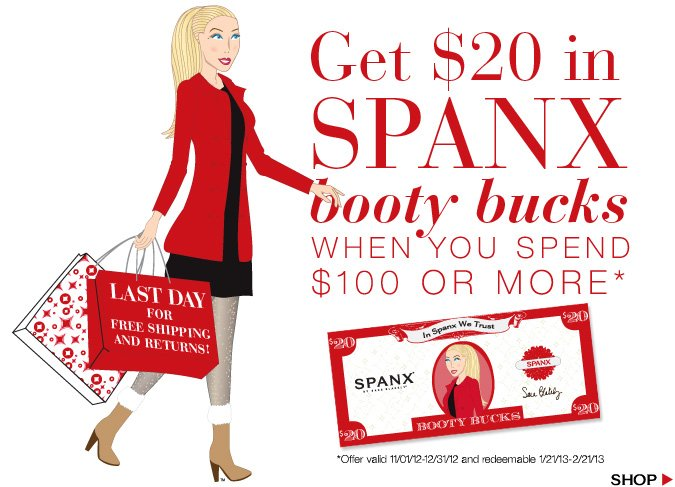 Get $20 in SPANX booty bucks when you spend $100 or more. Offer valid 11/01/12-12/31/12 and redeemable 1/21/13-2/21/13. Shop!