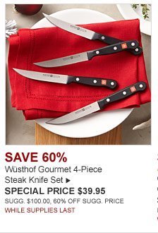 SAVE 60% - Wusthof Gourmet 4-Piece Steak Knife Set - SPECIAL PRICE $39.95 - SUGG. $100.00, 60% OFF SUGG. PRICE - WHILE SUPPLIES LAST