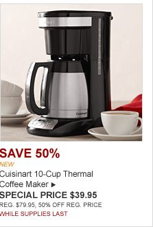 SAVE 50% - NEW - Cuisinart 10-Cup Thermal Coffee Maker - SPECIAL PRICE $39.95 - REG. $79.95, 50% OFF REG. PRICE - WHILE SUPPLIES LAST