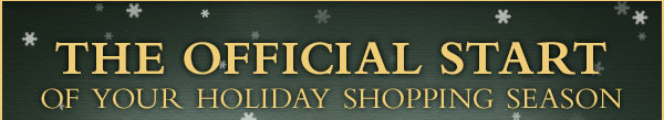 The official start of your holiday shopping season.