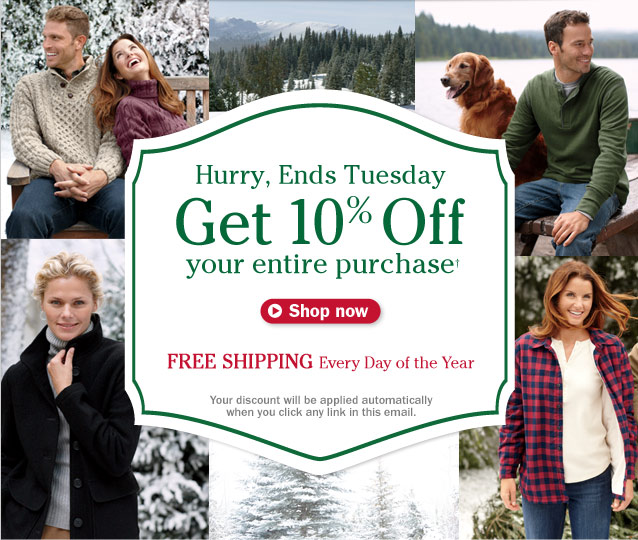 Hurry, Ends Tuesday. Get 10% Off your entire purchase. Plus FREE SHIPPING Every Day of the Year. Your discount will be applied automatically when you click any link in this email.