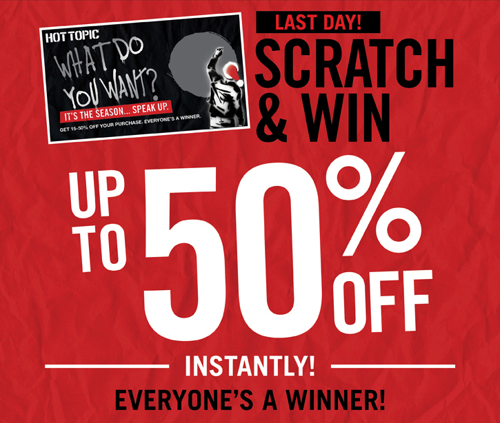 LAST DAY! SCRATCH & WIN UP TO 50% OFF INSTANTLY! EVERYONE'S A WINNER!