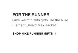 FOR THE RUNNER | Give warmth with gifts like the Nike Element Shield Max Jacket. | SHOP NIKE RUNNING GIFTS
