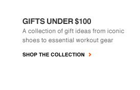 GIFTS UNDER $100 | A collection of gift ideas from iconic shoes to essential workout gear | SHOP THE COLLECTION
