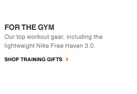 FOR THE GYM | Our top workout gear, including the lightweight Nike Free Haven 3.0. | SHOP TRAINING GIFTS