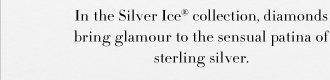 Brilliant Gifts In the Silver Ice(R) collection, diamonds bring glamour to the sensual patina of sterling silver. Shop Silver Ice(R)