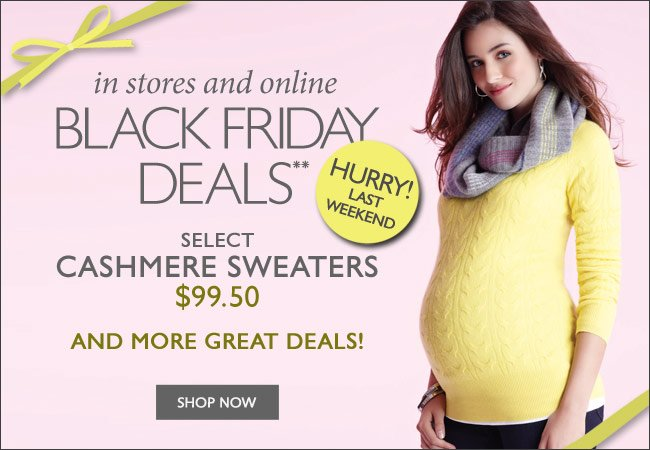 Black Friday Deals: Select Cashmere Sweaters $99.50 - In Stores & Online