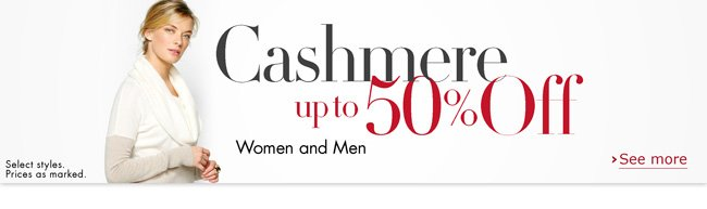 There's nothing like soft, ultra-luxe cashmere in winter--especially at up to 50% off. Check out sweaters, cold-weather accessories, and more for women and men. Select styles. Prices as marked.