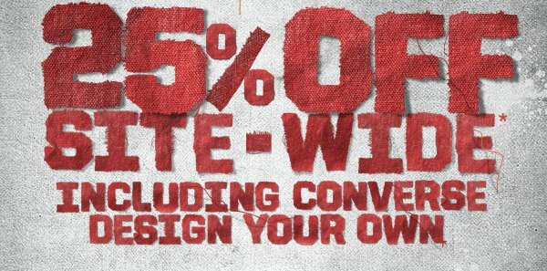 25% OFF SITE-WIDE INCLUDING CONVERSE DESIGN YOUR OWN