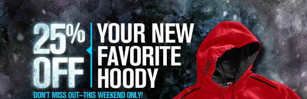 25% OFF YOUR NEW FAVORITE HOOdY.