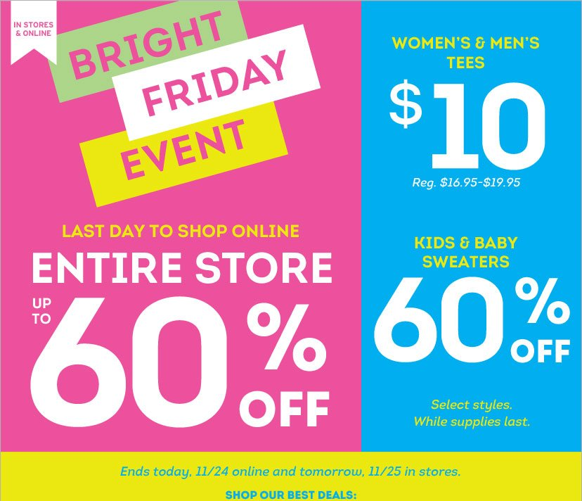BRIGHT FRIDAY EVENT - ENDS TODAY, 11/24 AND TOMORROW, 11/25 IN STORES.