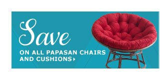 Save on all Papasan chairs and cushions