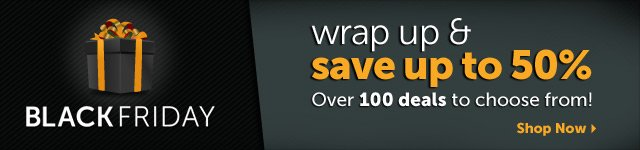 BLACK FRIDAY - wrap up & save up to 50% - New items just added. Over 100 deals to choose from! - Shop Now