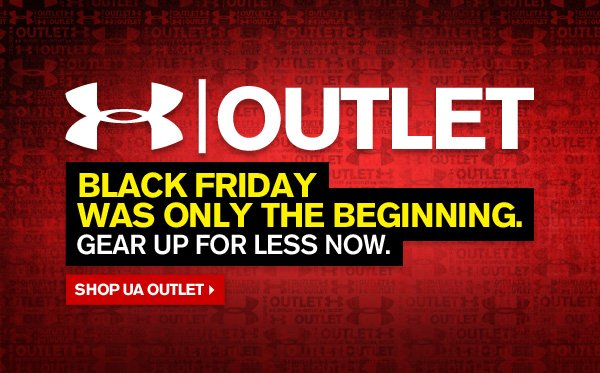 UA OUTLET - BLACK FRIDAY WAS ONLY THE BEGINNING. SHOP UA OUTLET.