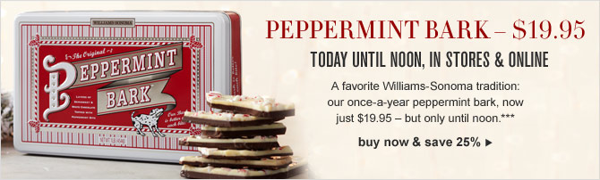 PEPPERMINT BARK - $19.95 TODAY UNTIL NOON, IN STORES & ONLINE - buy now & save 25%