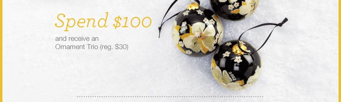 Spend $100 and receive an Ornament Trio