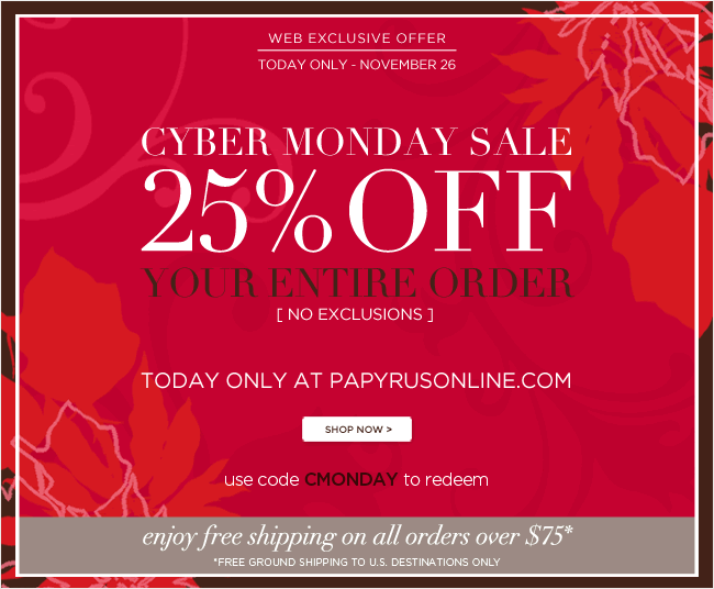 Cyber Monday Sale  25% off your entire order  [no exclusions]  Use code CMONDAY to redeem   Also, enjoy Free Shipping on all orders over $75*   *Free ground shipping to U.S. destinations only