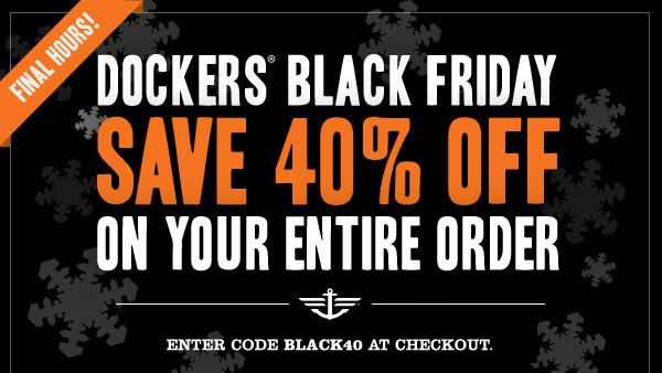 FINAL HOURS! DOCKERS BLACK FRIDAY SAVE 40% OFF ON YOUR ENTIRE ORDER. Enter code BLACK40 at checkout.
