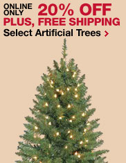 Online Only. 20% Off Plus, Free Shipping on Select Artificial Trees