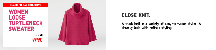 Close knit. A thick knit in a variety of easy-to-wear styles. A chunky look with refined styling.