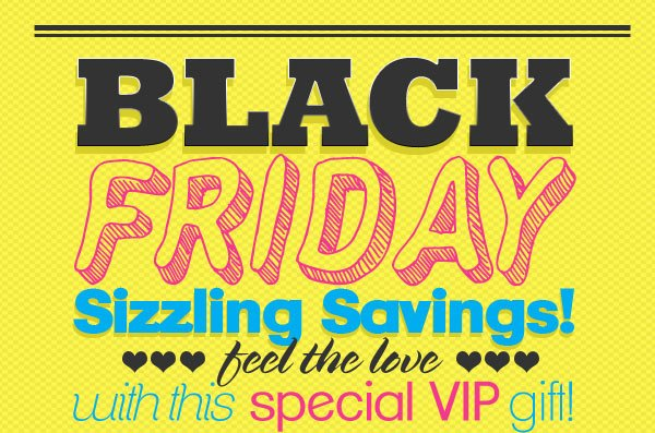 Black Friday. Sizzling Savings!