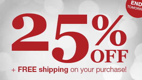 Take 25% OFF your entire purchase + Free Shipping!