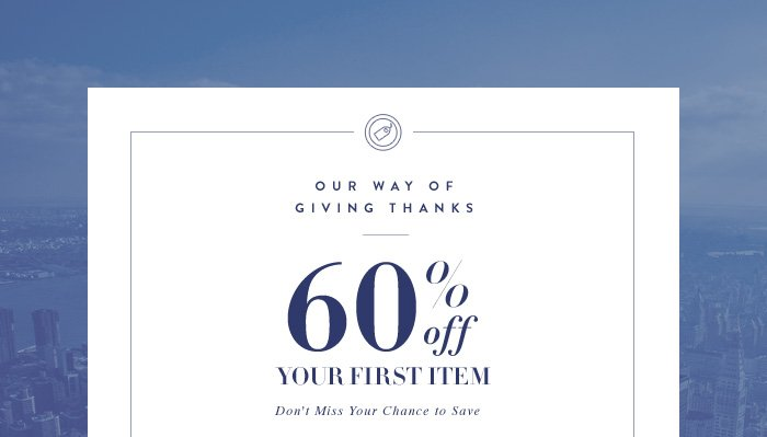 Our Way of Giving Thanks! 60% Off Your First Item - Don't Miss Your Chance to Save.