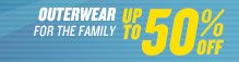OUTERWEAR FOR THE FAMILY UP TO 50% OFF