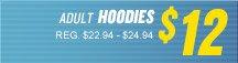 ADULT HOODIES $12 REG. $22.94 - $24.94