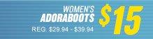 WOMEN'S ADORABOOTS $15 REG. $29.94 - $39.94