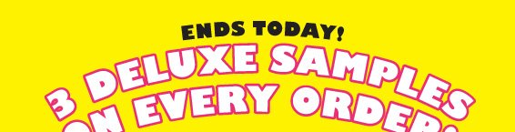 ENDS TODAY! | 3 DELUXE SAMPLES ON EVERY ORDER!