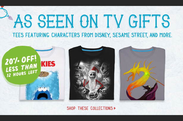 As seen on TV gifts. Tees featuring Disney, Sesame St, and more are 20% off. Less than 12 hours left. Shop now
