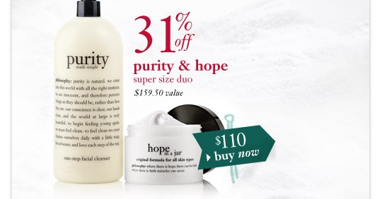 31% off purity & hope super size duo - $159.50 value - $110 buy now