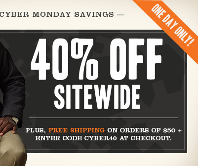 ONE DAY ONLY! CYBER MONDAY SAVINGS 40% OFF SITEWIDE. Plus, Free Shipping on orders of $50 + Enter code cyber40 at checkout.