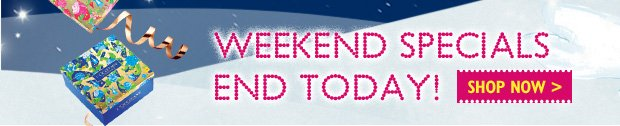 Weekend Specials End Today!