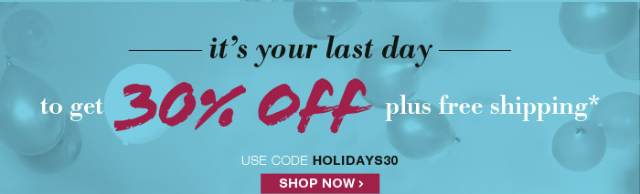 Last Day to get 30% Off plus Free Shipping