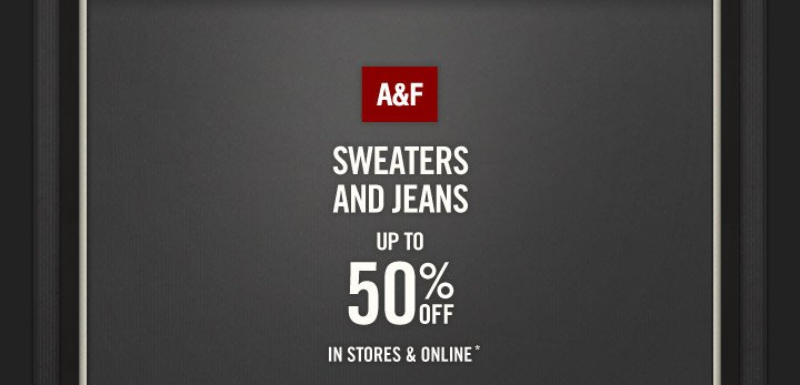 A&F Sweaters And Jeans Up To 50% Off In Stores & Online*