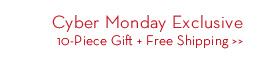 Cyber Monday Exclusive 10-Piece Gift + Free Shipping