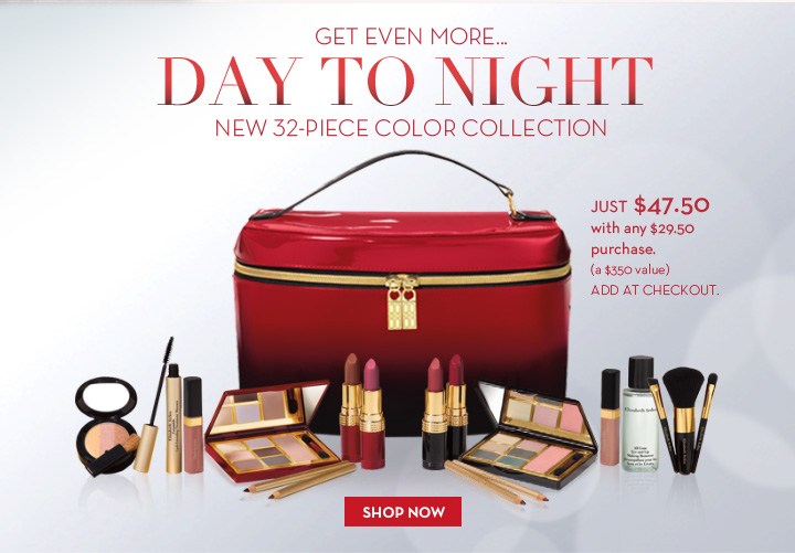 GET EVEN MORE... DAY TO NIGHT. NEW 32-PIECE COLOR COLLECTION. JUST $47.50 with any $29.50  purchase. (a $350 value) ADD AT CHECKOUT. SHOP NOW.