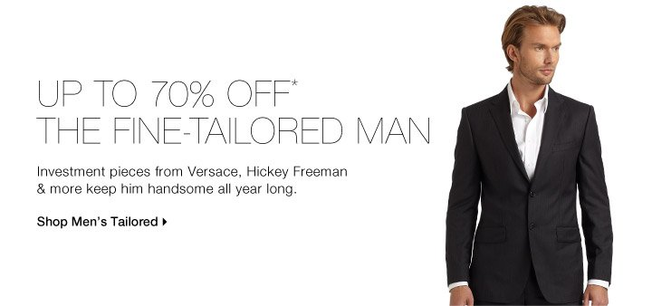 UP TO 70% OFF* THE FINE-TAILORED MAN