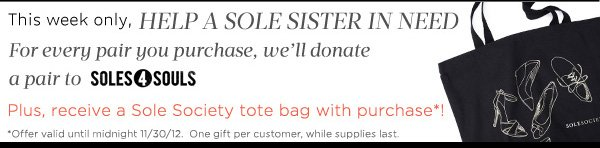 This week only, help a Sole Sister in need. For every pair you purchase, we'll donate a pair to Soles4Souls