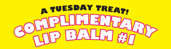 A TUESDAY TREAT! | COMPLIMENTARY LIP BALM #1